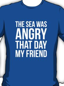 The Sea Was Angry That Day My Friend... T-Shirt