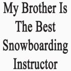 My Brother Is The Best Snowboarding Instructor  by supernova23