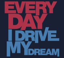 Every day i drive my dream (3) by PlanDesigner