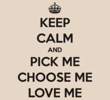 Keep Calm and Pick me, Choose me, Love me (black version) by selvy8