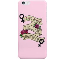 Don't Tell Me What To Do iPhone Case/Skin