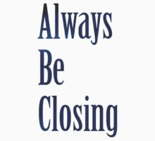 Glengarry Glen Ross - Always Be Closing by scatman