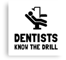 Dentists Know Drill Canvas Print