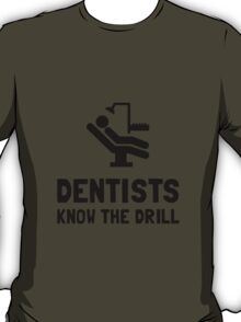 Dentists Know Drill T-Shirt