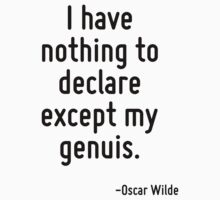 I have nothing to declare except my genuis. by quote