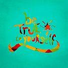Be True - color version by sandra arduini