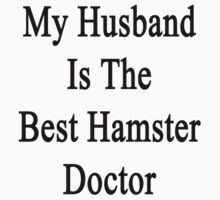 My Husband Is The Best Hamster Doctor  by supernova23