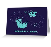 Meanwhile, In Space... (Greeting Card) Greeting Card