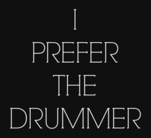 Band Inspired - I Prefer the Drummer 02 by rxdshtclothing