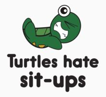 Turtles Hate Sit-Ups by DesignFactoryD
