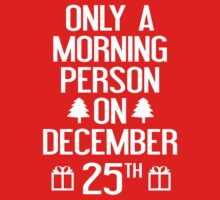 Only A Morning Person On December 25th by DesignFactoryD