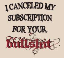 I CANCELED MY SUBSCRIPTION FOR YOUR BULLSHIT by Iva Ivanova
