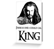 """There Is One I Could Call King."" Greeting Card"
