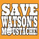 Save Watson's Moustache by uncmfrtbleyeti