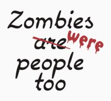 Zombies Were People Too by DesignFactoryD