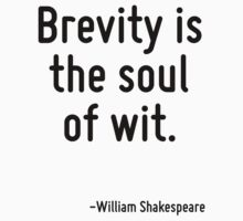 Brevity is the soul of wit. by Quotr