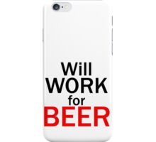 Will work for beer iPhone Case/Skin