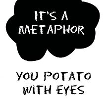 TFIOS/OITNB It's a metaphor you potato with eyes (White and Black) by Connie Yu