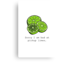 Sorry I am bad at pickup limes Canvas Print
