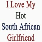 I Love My Hot South African Girlfriend  by supernova23