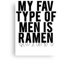 My Fav Type Of Men Is Ramen Canvas Print