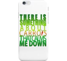 There Is Something About Carrots That Calms Me Down iPhone Case/Skin