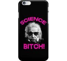 Albert Einstein - Science bitch! iPhone Case/Skin