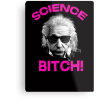 Albert Einstein - Science bitch! Metal Print