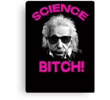 Albert Einstein - Science bitch! Canvas Print