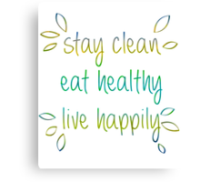 Stay Clean, Eat Healthy, Live Happily Canvas Print
