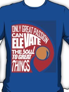 Only Great Passion Can Elevate The Soul To Great Things T-Shirt