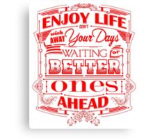 Enjoy Life, Don't Wish Away Your Days Canvas Print