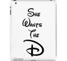 "She Wants the ""D"" iPad Case/Skin"