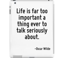 Life is far too important a thing ever to talk seriously about. iPad Case/Skin