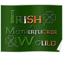 Irish A Motherfucker Would Poster