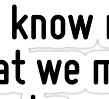 We know what we are, but know not what we may be. Sticker