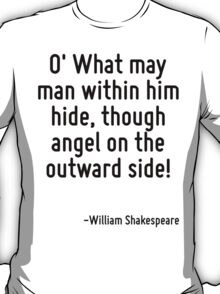 O' What may man within him hide, though angel on the outward side! T-Shirt