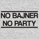 No Bajner, No Party by stevebluey