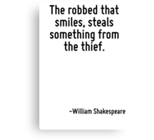 The robbed that smiles, steals something from the thief. Canvas Print