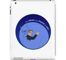 I Ain't Never Had a Friend Like You iPad Case/Skin