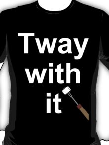 Tway with it T-Shirt