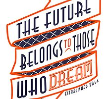 The Future Belongs To Those Who Dream by papabuju