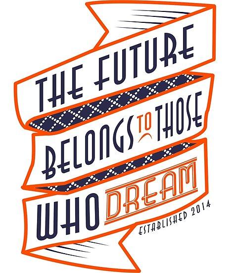 The Future Belongs To Those Who Dream by papabuju