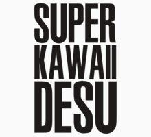 Super Kawaii Desu by kerakas