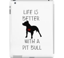 Life is better with a pit bull iPad Case/Skin