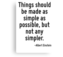 Things should be made as simple as possible, but not any simpler. Canvas Print