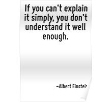 If you can't explain it simply, you don't understand it well enough. Poster