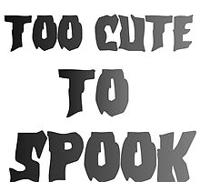TOO CUTE TO SPOOK by grumpy4now