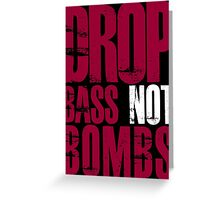 Drop Bass Not Bombs (darker red/white)  Greeting Card