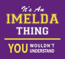 It's An IMELDA thing, you wouldn't understand !! by satro
